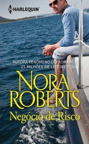 Negócio de Risco - Harlequin Nora Roberts Nora Roberts