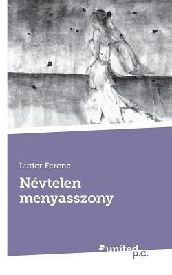 Nevtelen Menyasszony  by  Lutter Ferenc