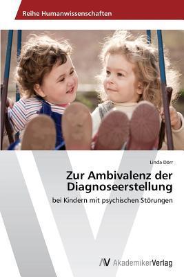 Zur Ambivalenz Der Diagnoseerstellung  by  Dorr Linda