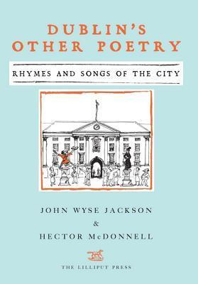 Dublins Other Poetry: Rhymes and Songs of the City John Wyse Jackson