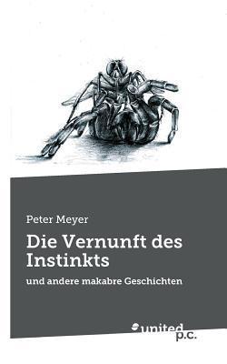 Die Vernunft Des Instinkts  by  Peter Meyer