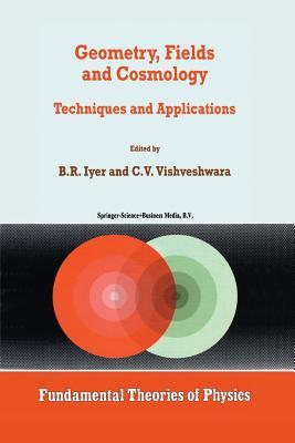 Geometry, Fields and Cosmology: Techniques and Applications  by  B.R. Iyer
