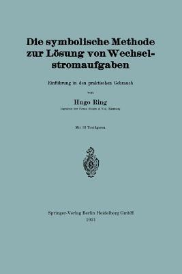 Die Symbolische Methode Zur Losung Von Wechselstromaufgaben: Einfuhrung in Den Praktischen Gebrauch Hugo Ring