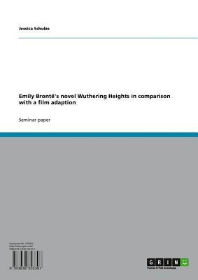 Emily Brontes Novel Wuthering Heights in Comparison with a Film Adaption  by  Jessica Schulze