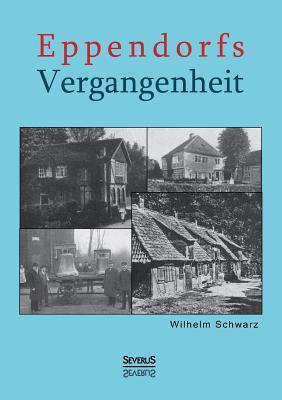 Eppendorfs Vergangenheit  by  Wilhelm Schwarz