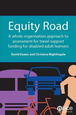 Equity Road: A Whole-Organisation Approach to Assessment for Travel Support Funding for Disabled Learners  by  Christine Nightingale