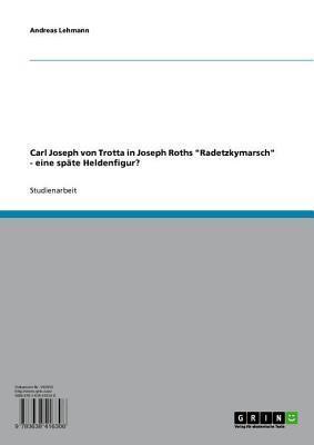 Carl Joseph Von Trotta in Joseph Roths Radetzkymarsch - Eine Spate Heldenfigur?: Eine Spate Heldenfigur? Andreas Lehmann