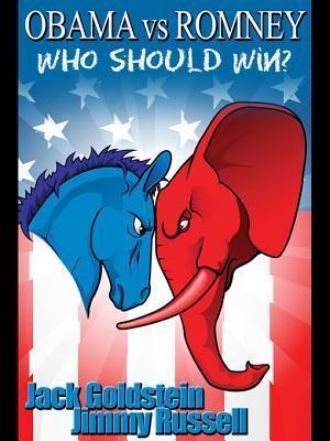 Obama Vs Romney: Who Should Win?  by  Jack Goldstein