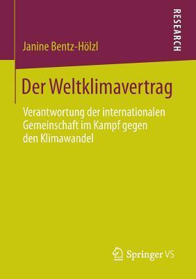 Der Weltklimavertrag: Verantwortung Der Internationalen Gemeinschaft Im Kampf Gegen Den Klimawandel  by  Janine Bentz-Holzl