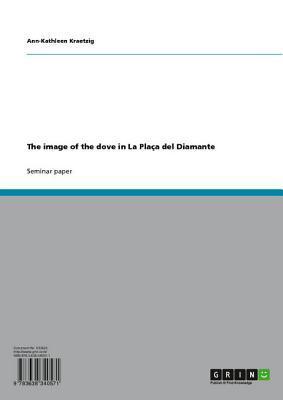 The Image of the Dove in La Placa del Diamante Ann-Kathleen Kraetzig