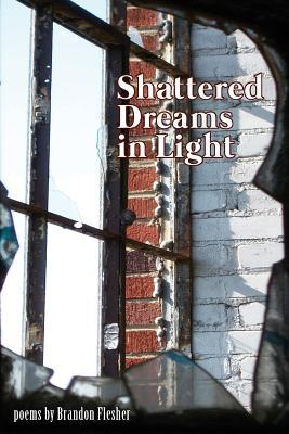 Shattered Dreams in Light  by  Brandon Flesher