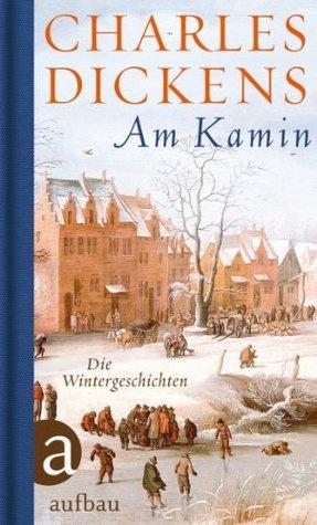 Am Kamin: Die Wintergeschichten  by  Charles Dickens