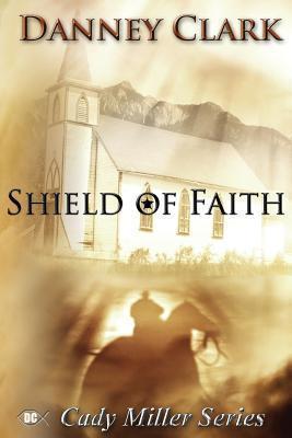 Shield of Faith  by  Danney Clark