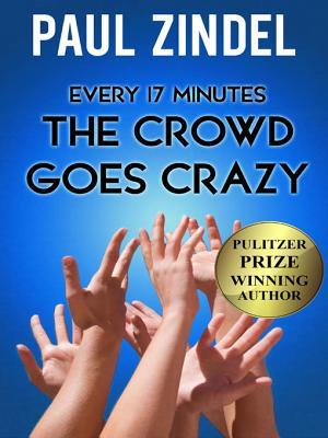 Every Seventeen Minutes the Crowd Goes Crazy! Paul Zindel