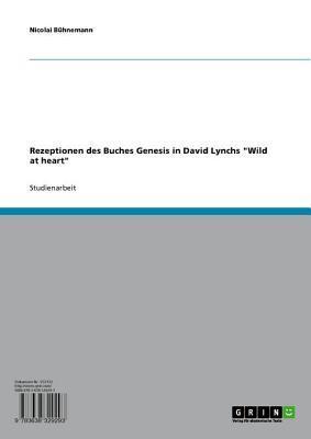 Rezeptionen Des Buches Genesis in David Lynchs Wild at Heart  by  Nicolai B Hnemann