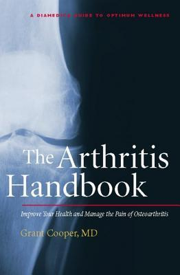 The Arthritis Handbook: Improve Your Health and Manage the Pain of Osteoarthritis Grant Cooper