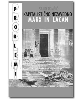 The Capitalist Unconscious: Marx and Lacan Samo Tomšič