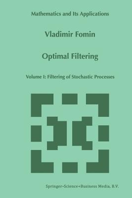 Optimal Filtering: Volume I: Filtering of Stochastic Processes  by  V N Fomin