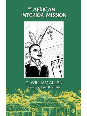 The African Interior Mission  by  C William Allen
