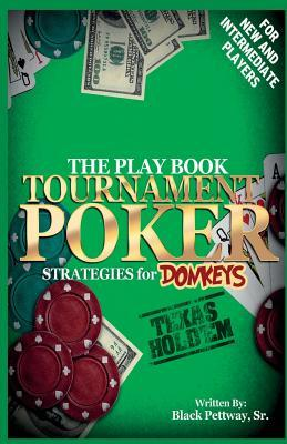 Tournament Poker Strategies for Donkeys: The Play Book  by  Black Pettway Sr.