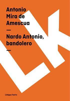 Nardo Antonio, Bandolero  by  Antonio Mira de Amescua