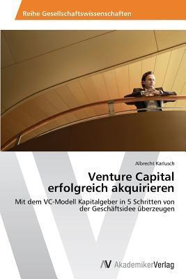 Venture Capital Erfolgreich Akquirieren  by  Karlusch Albrecht