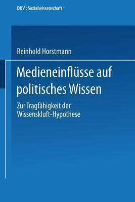 Medieneinflusse Auf Politisches Wissen: Zur Tragfahigkeit Der Wissenskluft-Hypothese  by  Reinhold Horstmann