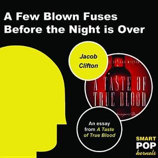 A Few Blown Fuses Before the Night Is Over: An Essay on True Blood Jacob Clifton