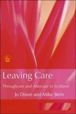 Leaving Care: Throughcare and Aftercare in Scotland Jo Dixon