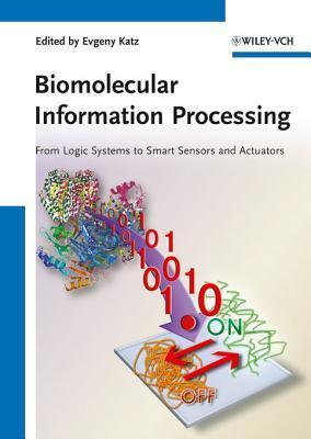 Biomolecular Information Processing: From Logic Systems to Smart Sensors and Actuators Evgeny Katz