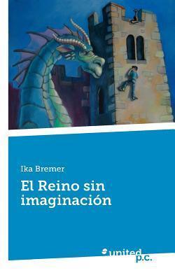 El Reino Sin Imaginacion  by  Ika Bremer
