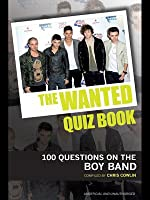 Wanted Quiz Book: 100 Questions on the Boy Band  by  Chris Cowlin