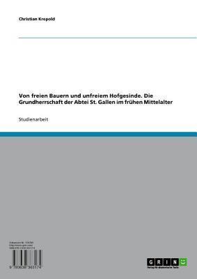 Von Freien Bauern Und Unfreiem Hofgesinde. Die Grundherrschaft Der Abtei St. Gallen Im Fruhen Mittelalter  by  Christian Krepold