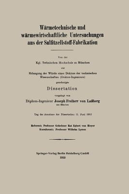 Warmetechnische Und Warmewirtschaftliche Untersuchungen Aus Der Sulfitzellstoff-Fabrikation Josef Frhr Von Lassberg
