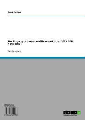 Der Umgang Mit Juden Und Holocaust in Der Sbz / Ddr 1945-1989 Frank Keilhack