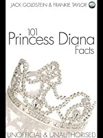 101 Princess Diana Facts  by  Jack Goldstein