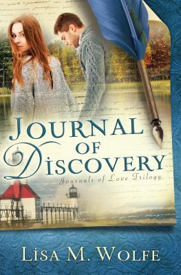 Journal of Discovery (Journals of Love Trilogy, #2)  by  Lisa M. Wolfe