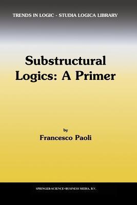 Substructural Logics: A Primer  by  F. Paoli