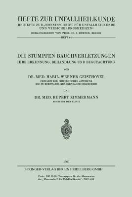 Die Stumpfen Bauchverletzungen: Ihre Erkennung, Behandlung Und Begutachtung  by  Werner Geisthovel