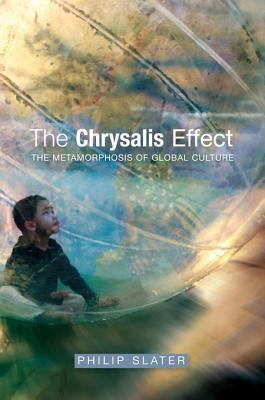 Chrysalis Effect: The Metamorphosis of Global Culture Philip Slater