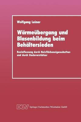 Warmeubergang Und Blasenbildung Beim Behaltersieden: Beeinflussung Durch Heizflacheneigenschaften Und Durch Siedeverstarker Wolfgang Leiner
