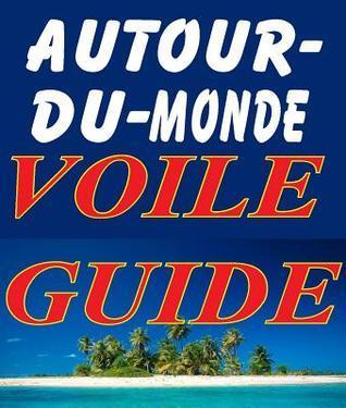 Autour Du Monde Voile Guide  by  Alan Phillips