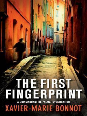 The First Fingerprint: A Commandant de Palma Investigation Xavier-Marie Bonnot