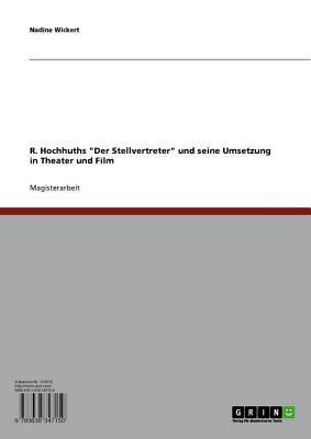 R. Hochhuths Der Stellvertreter Und Seine Umsetzung in Theater Und Film  by  Nadine Wickert