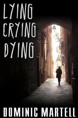 Lying Crying Dying: 0  by  Dominic Martell