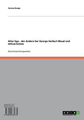 Alter Ego: Der Andere Bei George Herbert Mead Und Alfred Schutz  by  Verena Ronge