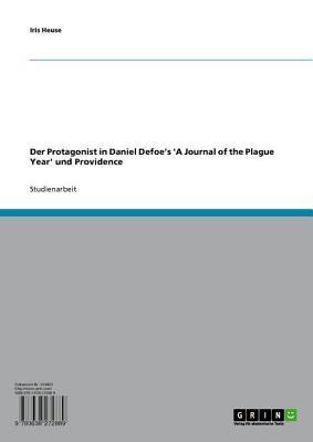 Der Protagonist in Daniel Defoes a Journal of the Plague Year Und Providence Iris Heuse