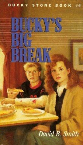 Bucky Stone #4: Buckys Big Break  by  David B. Smith