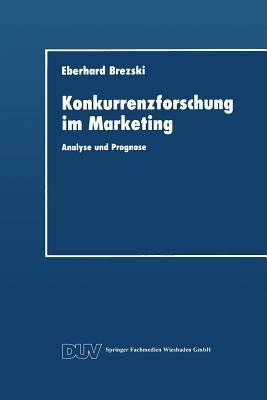 Konkurrenzforschung Im Marketing: Analyse Und Prognose Eberhard Brezski