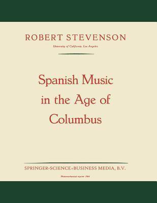 Spanish Music in the Age of Columbus  by  Robert Stevenson